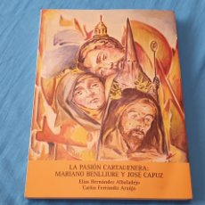 Libros de segunda mano: LA PASIÓN CARTAGENERA: MARIANO BENLLIURE Y JOSÉ CAPUZ. Lote 289404653