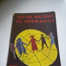 Libros de segunda mano: TRES MIL MILLONES DE HERMANOS. 2º EDICIÓN. 1957. RÚSTICA. 18 PÁGINAS.. Lote 289823858
