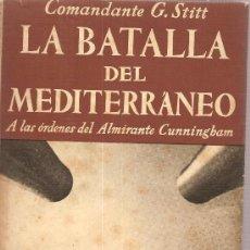 Libros de segunda mano: LA BATALLA DEL MEDITERRANEO. A LAS ORDENES DEL ALMIRANTE CUNNINGHAM / COMANDANTE G. STITT. Lote 26556260