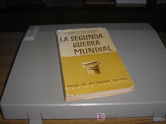 LA SEGUNDA GUERRA MUNDIAL (GENERAL VILLEGAS GARDOQUI Y JEFES DE ESTADO MAYOR) (Libros de Segunda Mano - Historia - Segunda Guerra Mundial)