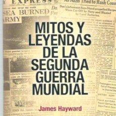 Libros de segunda mano: MITOS Y LEYENDAS DE LA SEGUNDA GUERRA MUNDIAL - JAMES HAYWARD **INEDITA EDITORES. Lote 14942438