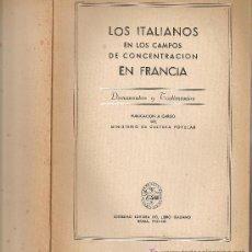 Libros de segunda mano: LOS ITALIANOS EN LOS CAMPOS DE CONCENTRACION EN FRANCIA. ROMA : SDAD LIBRO ITALIANO, 1941.. Lote 14911987