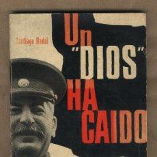 Libros de segunda mano: UN DIOS HA CAIDO.SANTIAGO NADAL.DEPURACIÓN PÓSTUMA STALIN Y NUEVA LÍNEA POLITICA COMUNISTA SOVIETICA. Lote 23970454
