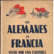 Libros de segunda mano: LOS ALEMANES EN FRANCIA VISTOS POR UNA ESPAÑOLA. MADRID 1942.LIBRO ANTIGUO GUERRA MUNDIAL. Lote 26318333