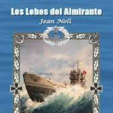 Libros de segunda mano: LOS LOBOS DEL ALMIRANTE JEAN NOLI GASTOS DE ENVIO GRATIS SOBRE LOS SUBMARINOS ALEMANES. Lote 180432820
