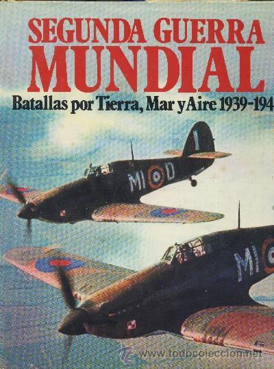 SEGUNDA GUERRA MUNDIAL. BATALLAS POR TIERRA, MAR Y AIRE 1939-1945. A-GUE-1018 (Libros de Segunda Mano - Historia - Segunda Guerra Mundial)