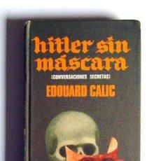 Libros de segunda mano: HITLER SIN MASCARA - CONVERSACIONES SECRETAS - EDOUARD CALIC. Lote 30326716