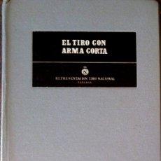 Libros de segunda mano: LIBRO- EL TIRO CON ARMA CORTA- SOLO 250 EJEMPLARES NUMERADOS,PISTOLA-REVOLVER, AÑOS 50,MUY RARO. Lote 34024203