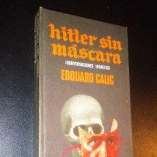 Libros de segunda mano: HITLER SIN MÁSCARA (CONVERSACIONES SECRETAS) / CALIC, EDOUARD. Lote 34739508