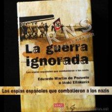 Libros de segunda mano: LA GUERRA IGNORADA LOS ESPÍAS ESPAÑOLES QUE COMBATIERON A NAZIS LIBRO II MUNDIAL ESPIONAJE HISTORIA. Lote 35011254