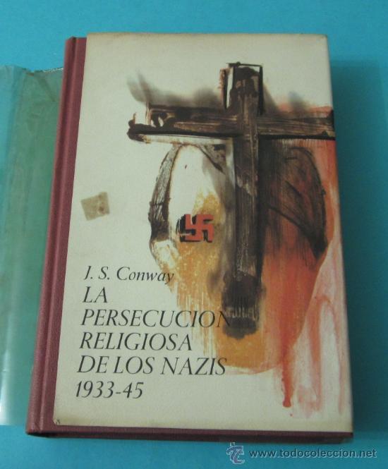 LA PERSECUCIÓN RELIGIOSA DE LOS NAZIS 1933 - 45. J.S. CONWAY (Libros de Segunda Mano - Historia - Segunda Guerra Mundial)