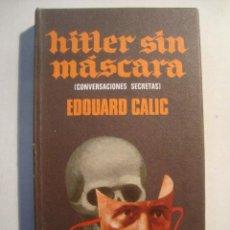 Libros de segunda mano: HITLER SIN MÁSCARA. CONVERSACIONES SECRETAS - EDOUARD CALIC (PLAZA & JANÉS, 1970). GOLO MANN.. Lote 36809689