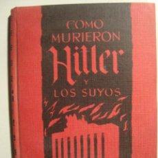 Libros de segunda mano: KARL ZHEIGER - CÓMO MURIERON HITLER Y LOS SUYOS (ED. RODEGAR, 1963). ALEMANIA NAZI.. Lote 36851142