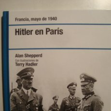 Libros de segunda mano: HITLER EN PARÍS - ALAN SHEPPERD (RBA, 2007). COLECCIONABLE Nº 2. 2ª GUERRA MUNDIAL. FOTOS.. Lote 36927055