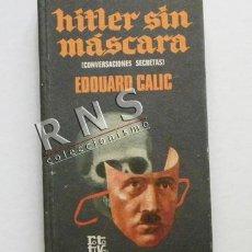 Libros de segunda mano: HITLER SIN MÁSCARA LIBRO CONVERSACIONES SECRETAS EDOUARD CALIC NAZIS PREVIO II GUERRA MUNDIAL ADOLF. Lote 39514933