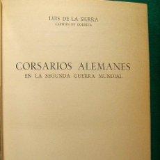 Libros de segunda mano: CORSARIOS ALEMANES EN LA SEGUNDA GUERRA MUNDIAL-LUIS DE LA SIERRA-II-MAPAS-1971-3ªEDICION CORREGIDA. Lote 39628263