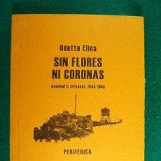 Libros de segunda mano: SIN FLORES NI CORONAS.AUSCHWITZ BIRKENAU 1944-1945-GESTAPO-JUDIA-ODETTE ELINA-2008-1ªEDICION ESPAÑOL. Lote 39949364