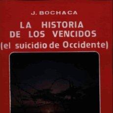 Libros de segunda mano: LA HISTORIA DE LOS VENCIDOS EL SUICIDIO DE OCCIDENTE JOAQUIN BOCHACA GASTOS DE ENVIO GRATIS. Lote 144093950