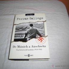 Libros de segunda mano: DE MUNICH A AUSCHWITZ UNA HISTORIA DEL NAZISMO 1919-1945.-FERRAN GALLEGO PLAZA Y JANES .1ª EDICION . Lote 41236767