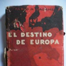 Libros de segunda mano: EL DESTINO DE EUROPA.¿DEBE SER DESTRUIDA ALEMANIA?.. PABLO A. LADAME, FEBRERO 1945. Lote 41340151