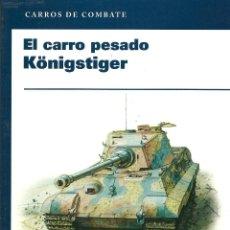 Libros de segunda mano: CARROS DE COMBATE, EL CARRO PESADO KÖNIGSTIGER, TOM JENTZ Y HILARY DOYLE. Lote 42142271