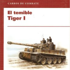 Libros de segunda mano: CARROS DE COMBATE, EL TERRIBLE TIGER I, TOM JENTZ Y HILARY DOYLE. Lote 42142298
