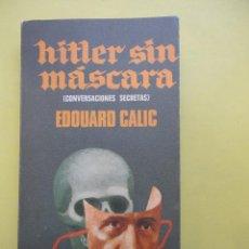 Libros de segunda mano: HITLER SIN MÁSCARA. CALIC. Lote 42753797