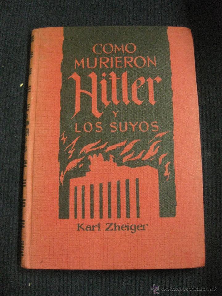 COMO MURIERON HITLER Y LOS SUYOS. KARL ZHEIGER. EDICIONES RODEGAR (Libros de Segunda Mano - Historia - Segunda Guerra Mundial)