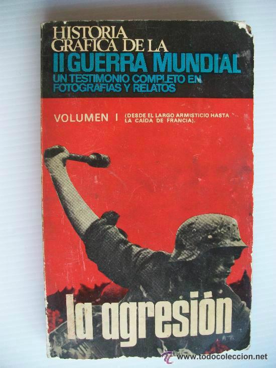 HISTORIA GRAFICA DE LA II GUERRA MUNDIAL. VOL. 1 LA AGRESION (Libros de Segunda Mano - Historia - Segunda Guerra Mundial)