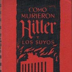 Libros de segunda mano: COMO MURIERON HITLER Y LOS SUYOS KARL ZHEIGER . Lote 45340258