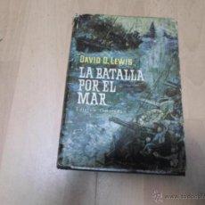 Libros de segunda mano: DAVID D.LEWIS, LA BATALLA POR EL MAR, PLAZA JANES, 2 ED. 1964. Lote 45572922