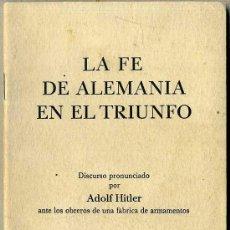 Libros de segunda mano: LA FE DE ALEMANIA EN EL TRIUNFO - DISCURSO DE ADOLFO HITLER ANTE LOS OBREROS DE UNA FÁBRICA. 1940. Lote 46466929