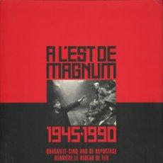 Libros de segunda mano: A L´EST DE MAGNUM - HISTORIA Y FOTOGRAFÍA. Lote 48201923