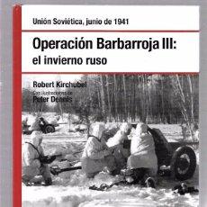 Libros de segunda mano: OPERACIÓN BARBARROJA III: EL INVIERNO RUSO. JUNIO 1941. ROBERT KIRCHUBEL. OSPREY. 2008. Lote 49920456