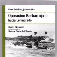 Libros de segunda mano: OPERACIÓN BARBARROJA II: HACIA LENINGRADO. JUNIO 1941. ROBERT KIRCHUBEL. OSPREY. 2008. Lote 49920480