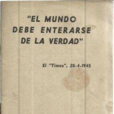 Libros de segunda mano: EL MUNDO DEBE DE ENTERARSE DE LA VERDAD. EL TIMES. SUCESORES DE RIVADENEYRA. MADRID. 1945. Lote 50023989
