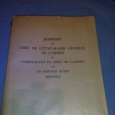 Libros de segunda mano: RAPPORT DU CHEF DE L'ETAT-MAJOR GENERAL DE L'ARMEE AU COMMANDANT EN CHEF DE L'ARMEE 1939-1945. Lote 52459203