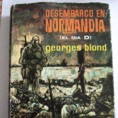 Libros de segunda mano: DESEMBARCO DE NORMANDIA (EL DIA D) - GEORGES BLOND - PLAZA Y JANES - 1964 - 332 PAGINAS -. Lote 53282155