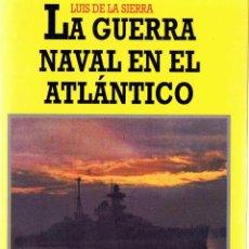 Libros de segunda mano: LA GUERRA NAVAL EN EL ATLÁNTICO (1939-1945) - LUIS DE LA SIERRA. Lote 54013174
