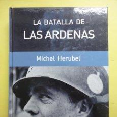 Libros de segunda mano: LA BATALLA DE LAS ARDENAS. MICHEL HERUBEL. COLECCIÓN RBA. Lote 54539735