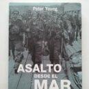 Libros de segunda mano: ASALTO DESDE EL MAR. LOS COMANDOS BRITÁNICOS DURANTE LA II GUERRA MUNDIAL. PETER YOUNG. ED. INÉDITA. Lote 54646343