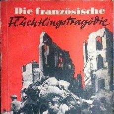 Libros de segunda mano: DIE FRANZÖSISCHE FLÜCHTLINGSTRAGÖDIE (LA TRAGEDIA FRANCESA…) 1941. INVASIÓN NAZI. FOTOS. Lote 54738867