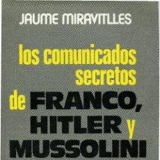 Libros de segunda mano: LOS COMUNICADOS SECRETOS DE FRANCO, HITLER Y MUSSOLINI. JAUME MIRAVITLLES (SS REICH FASCISMO FALANGE. Lote 54791799
