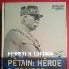 Libros de segunda mano: PETAIN, HEROE O TRAIDOR. HERBERT R. LOTTMAN. EDITORIAL RBA MEMORIAS DE GUERRA. TAPA DURA. Lote 56132233