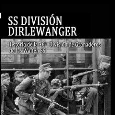 Libros de segunda mano: SS DIVISIÓN DIRLEWANGER HISTORIA DE LA 36ª DIVISIÓN DE LAS WAFFEN SS GASTOS DE ENVIO GRATIS. Lote 295564458