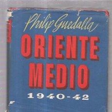 Libros de segunda mano: ORIENTE MEDIO. 1940-42. PHILIP GUEDALLA. PRIMERA EDICIÓN. 1945. TALLERES AGUSTIN NUÑEZ. BARCELONA. . Lote 56952296