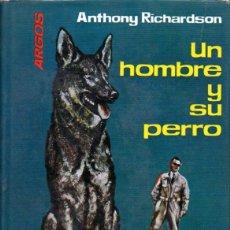 Libros de segunda mano: RICHARDSON : UN HOMBRE Y SU PERRO (ARGOS, 1961) EL PERRO ANTIS, HÉROE DE LA GUERRA - CON FOTOGRAFÍAS. Lote 57729627