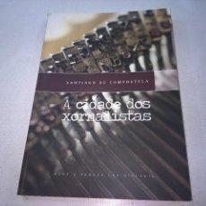 Libros de segunda mano: A CIDADE DOS XORNALISTAS.SANTIAGO DE COMPOSTELA-RÚAS E PRAZAS CON HISTORIA-N. Lote 57956146