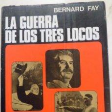 Libros de segunda mano: LA GUERRA DE LOS TRES LOCOS. BERNARD FAY.. Lote 58116074