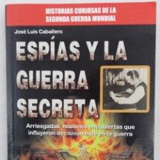 Libros de segunda mano: ESPÍAS Y LA GUERRA SECRETA. JOSÉ LUIS CABALLERO. Lote 58422793